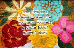 your-life-is-a-canvasmake-sure-you-paint-yourself-a-whole-lot-of-colorful-days-art-quote